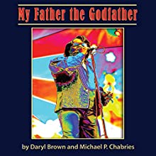 My Father the Godfather (       UNABRIDGED) by Daryl Brown, Michael P. Chabries Narrated by Kellen Michael Malone