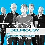 Discover: Delirious