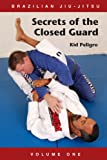 Brazilian Jiu-Jitsu Secrets of the Closed Guard (Volume)