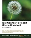 img - for IBM Cognos 10 Report Studio Cookbook, Second Edition by Ahmed Lashin Published by Packt Publishing 2nd (second) New edition (2013) Paperback book / textbook / text book