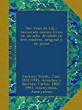 img - for San Juan de Luz : humorada c mico-l rica en un acto, dividido en tres cuadros, original y en prosa (Spanish Edition) book / textbook / text book