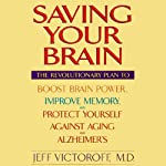 Saving Your Brain: The Revolutionary Plan to Boost Brain Power, Improve Memory, and Protect Yourself Against Aging and Alzheimer's | Jeff Victoroff