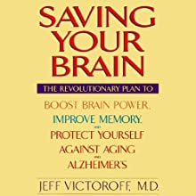 Saving Your Brain: The Revolutionary Plan to Boost Brain Power, Improve Memory, and Protect Yourself Against Aging and Alzheimer's Audiobook by Jeff Victoroff Narrated by Kevin Stillwell