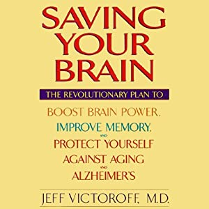 Saving Your Brain: The Revolutionary Plan to Boost Brain Power, Improve Memory, and Protect Yourself Against Aging and Alzheimer's | [Jeff Victoroff]