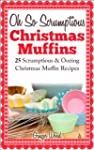 Oh So Scrumptious Christmas Muffins:...
