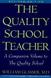 The Quality School Teacher: A Companion Volume to The Quality School (0060952857) by Glasser, William