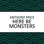Here Be Monsters | Anthony Price