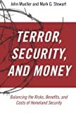 Terror, Security, and Money: Balancing the Risks, Benefits, and Costs of Homeland Security (0199795762) by Mueller, John