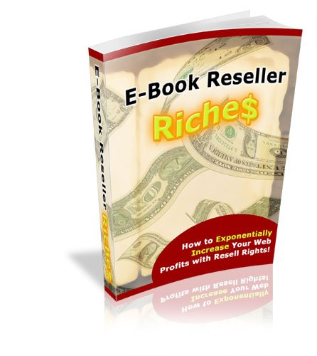 E-book Reseller Riches - Learn How To Exponentially Increase Your Web Profits With Resell Rights (Online Money Making Strategies)