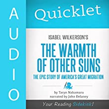 Quicklet on Isabel Wilkerson's the Warmth of Other Suns: The Epic Story of America's Great Migration (       UNABRIDGED) by Taryn Nakamura Narrated by John Delaney
