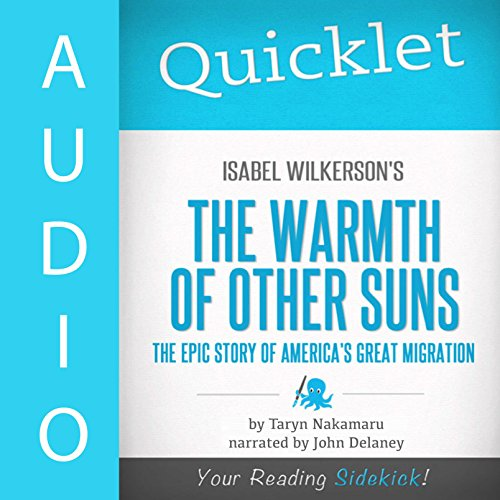 Quicklet on Isabel Wilkerson's the Warmth of Other Suns: The Epic Story of America's Great Migration, by Taryn Nakamura