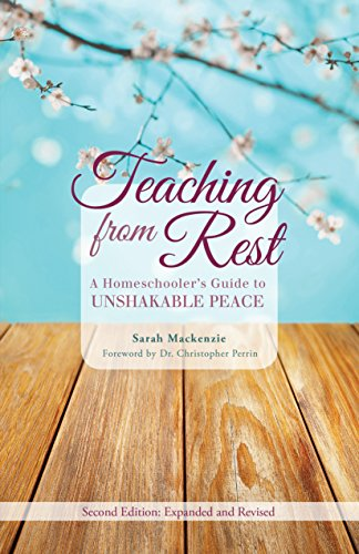 teaching-from-rest-a-homeschoolers-guide-to-unshakable-peace