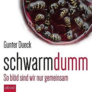 Schwarmdumm: So blöd sind wir nur gemeinsam Hörbuch von Gunter Dueck Gesprochen von: Matthias Lühn