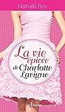 La Vie Epicee de Charlotte Lavigne - Intégrale par Roy