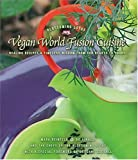 Vegan World Fusion Cuisine: Healing Recipes And Timeless Wisdom From Our Hearts To Yours