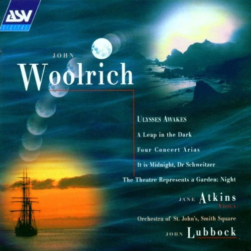 John Woolrich: Ulysses Awakes; A Leap in the Dark; Four Concert Arias; The Theatre Represents a Garden: Night; It Is Midnight, Dr. Schweitzer