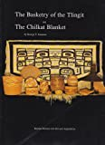 img - for The Basketry of the Tlingit and the Chilkat Blanket book / textbook / text book