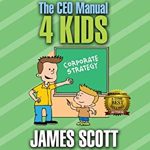 The CEO Manual 4 Kids | [James Scott]