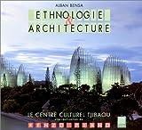 Ethnologie et architecture : Le Centre culturel Tjibaou, Nouméa, Nouvelle-Calédonie,