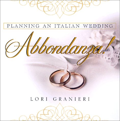 Abbondanza!: Planning an Italian Wedding, Lori Granieri