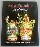 img - for Arte Popular de Mexico: 30 Anos de reconocimiento al Arte Popular Mexicano book / textbook / text book