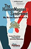 The Human Magnet Syndrome: Why We Love People Who Hurt Us