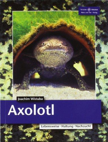 Axolotl: Lebensweise, Haltung, Nachzucht, Buch