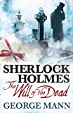 George Mann Sherlock Holmes - The Will of the Dead