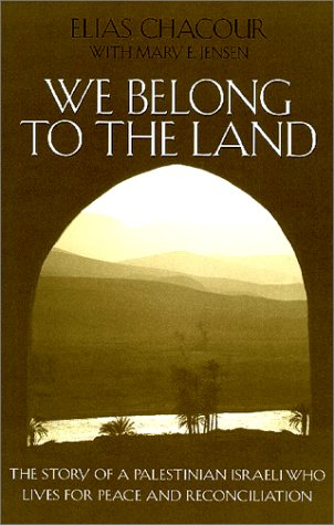 We Belong to the Land: The Story of a Palestinian Israeli Who Lives for Peace and Reconciliation (Erma Konya Kess Lives of the Just and Virtuous Series), Elias Chacour, Mary E. Jensen