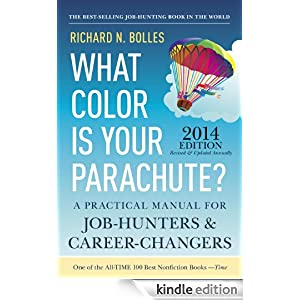 What Color Is Your Parachute? 2014: A Practical Manual for Job-Hunters and Career-Changers [Kindle Edition] — by Richard N. Bolles