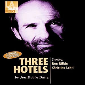 Three Hotels (Dramatized) | [Jon Robin Baitz]