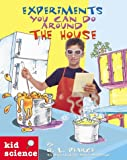 Kid Science: Experiments You Can Do Around the House (Kid Science) (0737305711) by Pearce, Q. L.