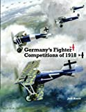 img - for Germany's Fighter Competitions of 1918: A Centennial Perspective on Great War Airplanes (Great War Aviation Centennial Series) (Volume 8) book / textbook / text book