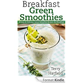 Breakfast Green Smoothies: 40 Easy & Delicious Green Smoothie Recipes for Breakfast (English Edition)