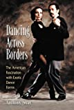 img - for Dancing Across Borders: The American Fascination With Exotic Dance Forms [Paperback] [2008] (Author) Anthony Shay book / textbook / text book