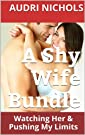 A Shy Wife Bundle: Watching Her & Pushing My Limits