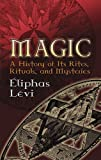 Magic: A History of Its Rites, Rituals, and Mysteries (Dover Occult) (0486447669) by Levi, Eliphas
