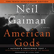 American Gods: The Tenth Anniversary Edition (A Full Cast Production) (       UNABRIDGED) by Neil Gaiman Narrated by Dennis Boutsikaris, Daniel Oreskes, Ron McLarty, Sarah Jones