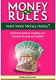 img - for MONEY RULES: Want More Money Honey? A Practical Guide to Creating your Financial Security and Stability book / textbook / text book