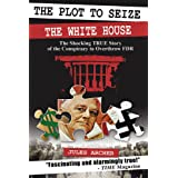The Plot to Seize the White House: The Shocking True Story of the Conspiracy to Overthrow FDR ~ Jules Archer