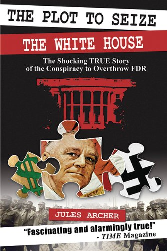 The Plot to Seize the White House: The Shocking True Story of the Conspiracy to Overthrow FDR: Jules Archer: 9781602390362: Amazon.com: Books