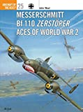 Messerschmitt Bf 110 Zerstorer Aces of World War 2 (Osprey Aircraft of the Aces No 25)