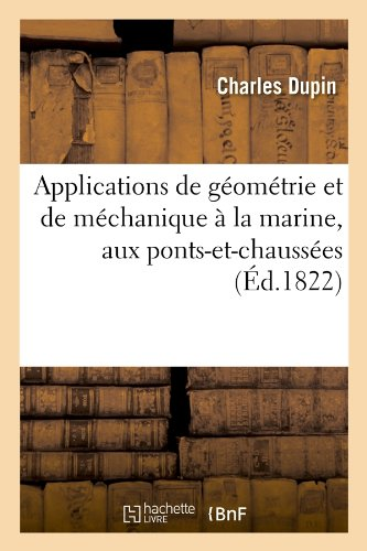 Applications de Geometrie Et de Mechanique a la Marine, Aux Ponts-Et-Chaussees (Ed.1822) (Sciences)