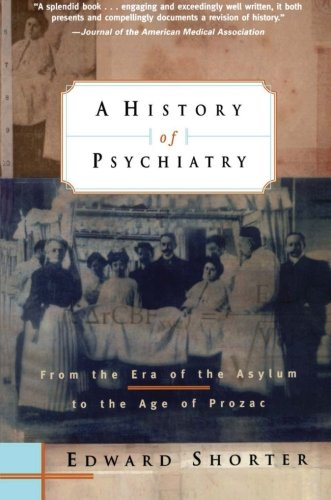 a-history-of-psychiatry-from-the-era-of-the-asylum-to-the-age-of-prozac