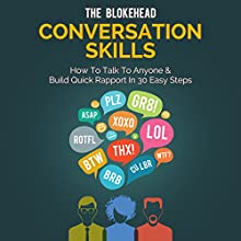 Conversation Skills: How to Talk to Anyone & Build Quick Rapport in 30 Easy Steps: The Blokehead Success Series (       UNABRIDGED) by The Blokehead Narrated by Alicia Rose