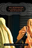 img - for Self-Determination and Women's Rights in Muslim Societies (Brandeis Series on Gender, Culture, Religion, and Law) book / textbook / text book