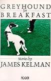 GREYHOUND FOR BREAKFAST (PICADOR BOOKS) (033030027X) by JAMES KELMAN