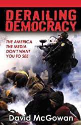 Derailing Democracy: The America the Media Doesn't Want You to See