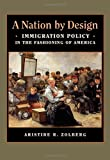 A Nation by Design: Immigration Policy in the Fashioning of America