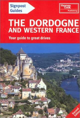 Signpost Guide Dordogne and Western France, 2nd: Your Guide to Great Drives (Signpost Guide Dordogne & Western France: Your Guide to Great Drives), Bailey, Eric; Bailey, Ruth
